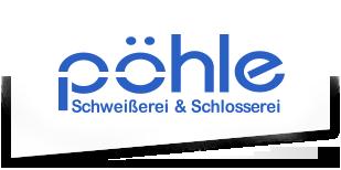 """Schweißerei & Schlosserei """"Pöhle"""""""
